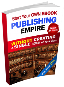 Build an eBook Self-Publishing Empire without Creating a Single Book of your Own